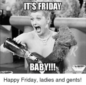 It's Friday Folks